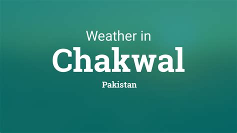 Weather for Chakwal, Pakistan