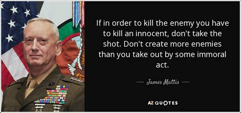James Mattis quote: If in order to kill the enemy you have